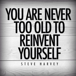 never too old to reinvent yourself