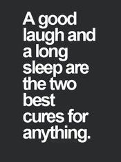 A good laugh and a long sleep are the two best cures quote