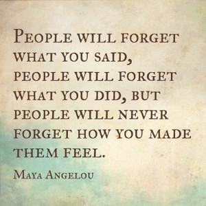 People will forget what you said, Maya Angelou quote