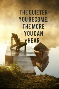 The quieter you become the more you can hear, inspirational quote